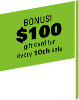 BONUS $100 Gift Card for Every 10th Sale!